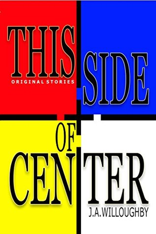 This Side of Center: Original Stories  by  J.A. Willoughby