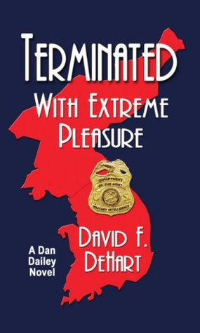 Terminated with Extreme Pleasure  (Dan Dailey Novels #2)  by  David F. DeHart