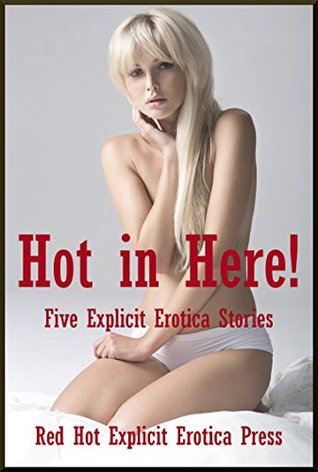 Hot in Here! Five Explicit Erotica Stories Connie Hastings