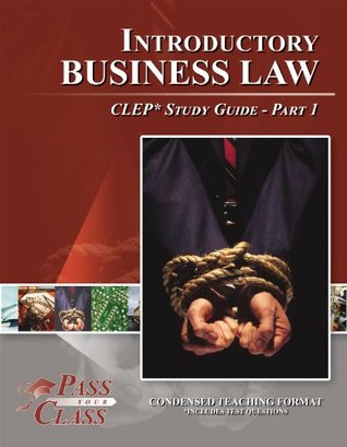 Introductory Business Law CLEP Test Study Guide - Pass Your Class - Part 1  by  Pass Your Class