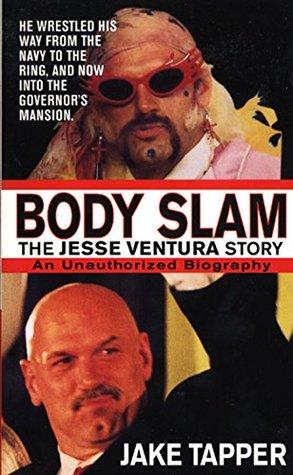 Body Slam: The Jesse Ventura Story Jake Tapper