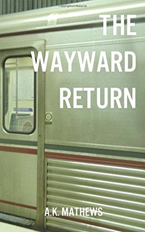 The Wayward Return by A.K. Mathews