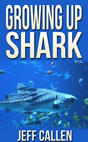 Growing up Shark ((Chapter Books for Kids 6-8))  by  Jeff Callen
