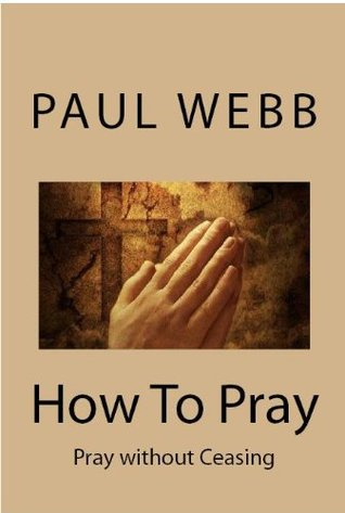 How To Pray  by  Paul Webb