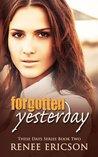 Forgotten Yesterday (These Days #2)