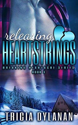 Releasing Heartstrings (Breaking Heartache Series Book 3) Tricia Dylanan