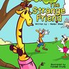 Children's Book: The Strange Friend (Adventure and Friendship Children's Books Collection Book 2)