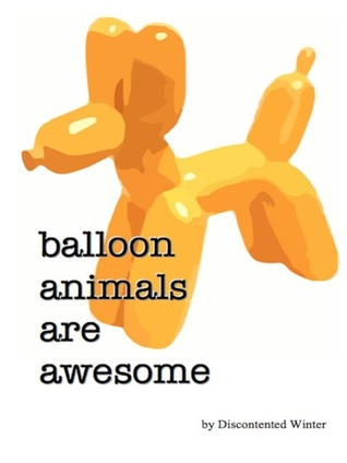 Balloon Animals Are Awesome - Chapter 1 - DiscontentedWinter - Teen