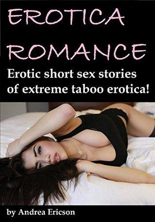 EROTICA ROMANCE: Erotic short sex stories of extreme taboo erotica! Andrea Ericson