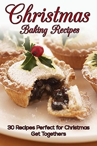 Christmas Baking Recipes: 30 Baking Recipes Perfect for Christmas Get Togethers Susan Reynolds