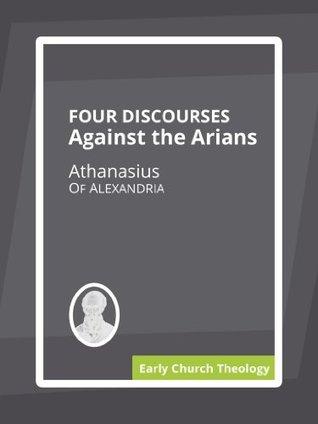 Four Discourses Against the Arians Athanasius of Alexandria