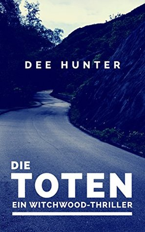 Die Toten: Ein Witchwood-Thriller Dee Hunter