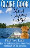 Fetch You Later (Must Love Dogs, #3)
