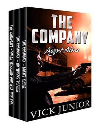 The Company: Action Thriller Box Set Edition, The Company: Agent Alone, The Company: No Where To Hide, The Company: Final Mission Project Jupiter  by  Vick Junior