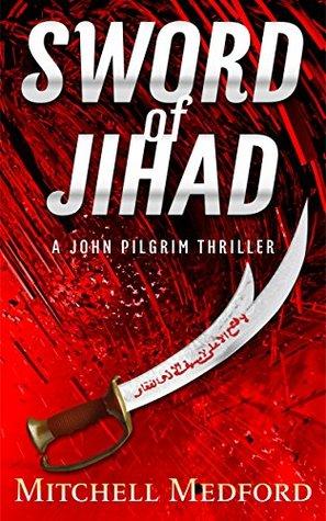 Sword of Jihad: A John Pilgrim Thriller  by  Mitchell Medford
