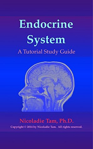 Endocrine System: A Tutorial Study Guide  by  Nicoladie Tam