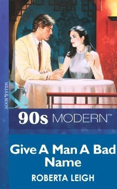 Give A Man A Bad Name  by  Roberta Leigh