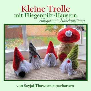 Kleine Trolle mit Fliegenpilz-Häusern Amigurumi Häkelanleitung  by  Sayjai Thawornsupacharoen