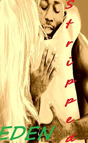 Stripped Eden: For Rent, Interracial Lovin, His Needs- My Needs, We all Want it Rough Someday (Longing to Seduce Book 3)  by  Scarlet James