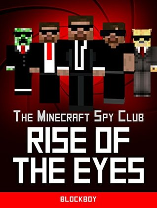 Rise of the Eyes: Unofficial Minecraft Story (The Minecraft Spy Club Book 1) BlockBoy