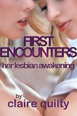 FIRST ENCOUNTERS - Her Lesbian Awakening  by  Claire Quilty