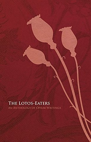 The Lotos-Eaters: An Anthology of Opium Writings Various