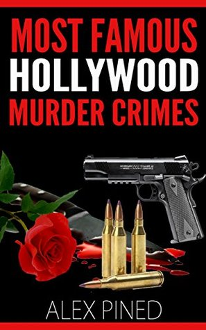 Most Famous Hollywood Murder Crimes  by  Alex Pined
