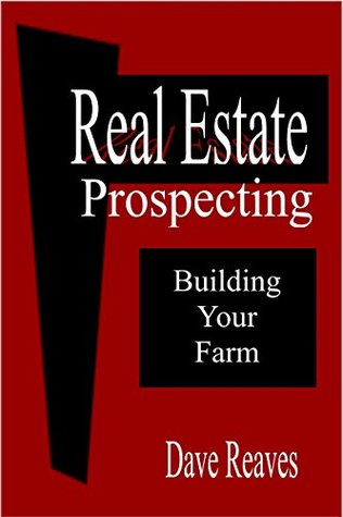 Real Estate Prospecting: Building Your Farm  by  Dave Reaves
