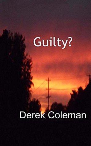 Guilty? (Dean & Steph Book 1) Derek Coleman