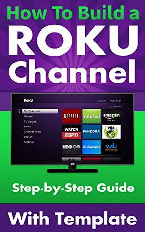 How To Build a Roku Channel - Step Step Guide with Template by Gary VenRooy