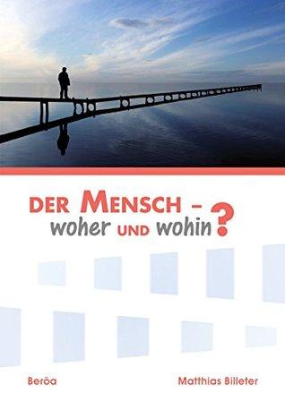 Der Mensch - woher und wohin? Matthias Billeter