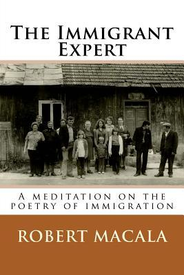 The Immigrant Expert: A Meditation on the Poetry of Immigration  by  Robert M Macala
