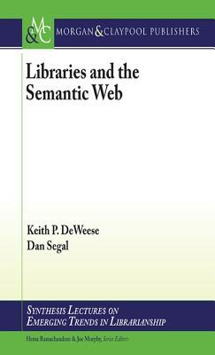 The Semantic Web: An Introduction to Its Applications and Opportunities for Libraries  by  Keith Deweese