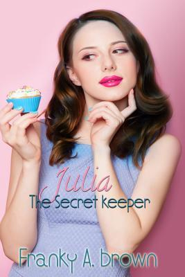 Julia the Secret Keeper by Franky a Brown