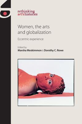 Women, the Arts and Globalization: Eccentric Experience  by  Meskimmon Marsha
