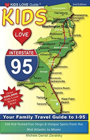 Kids Love I-95: Your Family Travel Guide to I-95. 500 Kid-Tested Fun Stops & Unique Spots from the Mid-Atlantic to Miami  by  Michele Zavatsky