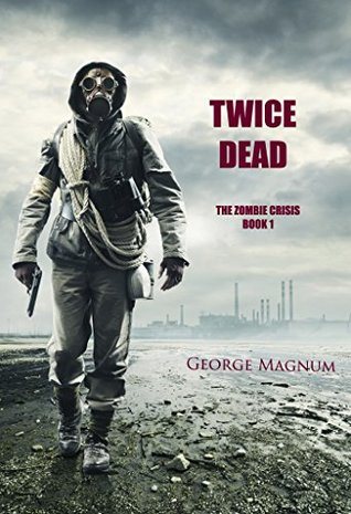 Twice Dead (The Zombie Crisis-Book 1)