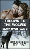 Thrown to the Wolves (Black River Pack, #3)