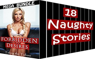 Forbidden Desires: Taking the Taboo -- MEGA BUNDLE (18 Book Box Set Erotic Collection)  by  Madame Smut