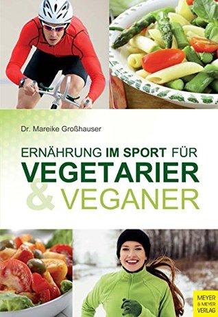 Ernährung im Sport für Vegetarier & Veganer  by  Mareike Großhauser