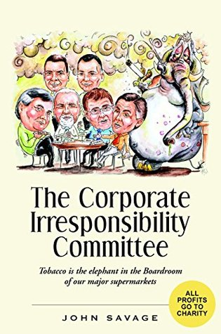 The Corporate Irresponsibility Committee John Savage