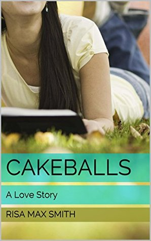 Cakeballs: A Love Story Risa Max Smith