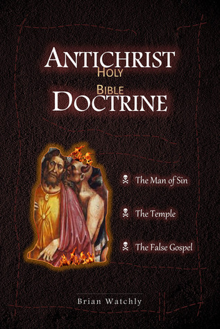 Antichrist Doctrine  by  Brian Watchly