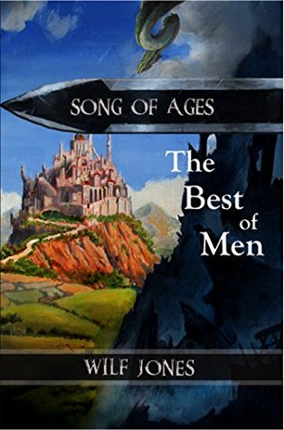 The Best of Men (Song of Ages, #1)  by  Wilf Jones