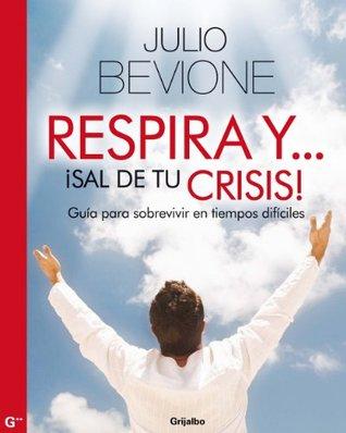 Respira y… ¡sal de tu crisis!  by  Julio Bevione