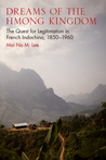 Dreams of the Hmong Kingdom: The Quest for Legitimation in French Indochina, 1850�1960