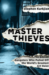 Master Thieves: The Boston Gangsters Who Pulled Off the World?s Greatest Art Heist