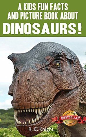 A Kids Fun Facts and Picture Book about Dinosaurs  by  R. E. Knight