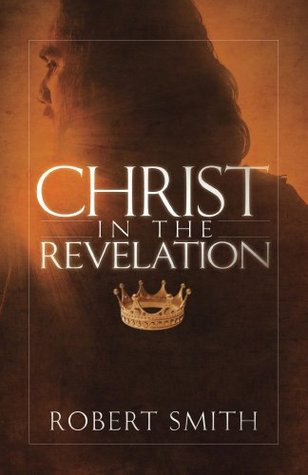 Christ in the Revelation  by  Robert Smith