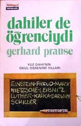 Dahiler de Öğenciydi: 100 Dahinin Okul Öğrenimi Yılları Gerhard Prause